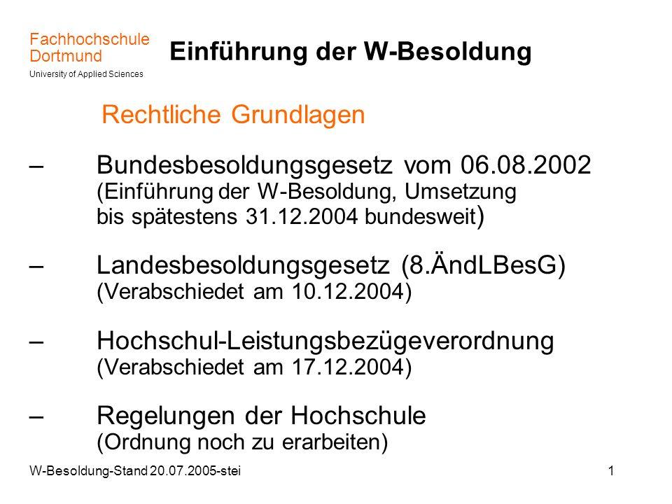 Fachhochschule Dortmund University of Applied Sciences W-Besoldung-Stand 20.07.2005-stei12 Funktions-Leistungsbezüge ( § 7 HLeistBVO) –Zulagen für Mitglieder des Rektorats, Dekaninnen und Dekane sowie sonstige Funktionsträger/innen der FH DO Rektor in Höhe von 28,2 % des Grundgehalts W 3 ( 1.332,- ) Kanzler in Höhe von 12,0 % des Grundgehalts W 3 ( 567,- ) Prorektorin/Prorektor, Dekanin/Dekan sowie Funktionsträgerinnen/ Funktionsträger mit vergleichbarer Belastung und Verantwortung in Höhe bis zu 10 % des jeweiligen Grundgehalts ( W2 max.