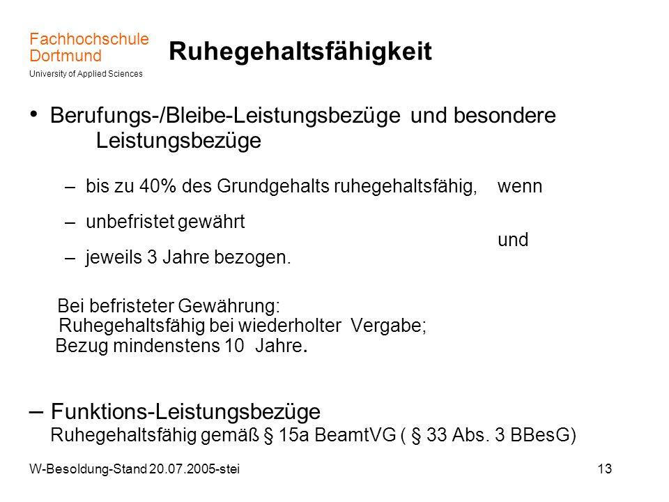 Fachhochschule Dortmund University of Applied Sciences W-Besoldung-Stand 20.07.2005-stei13 Ruhegehaltsfähigkeit Berufungs-/Bleibe-Leistungsbezüge und