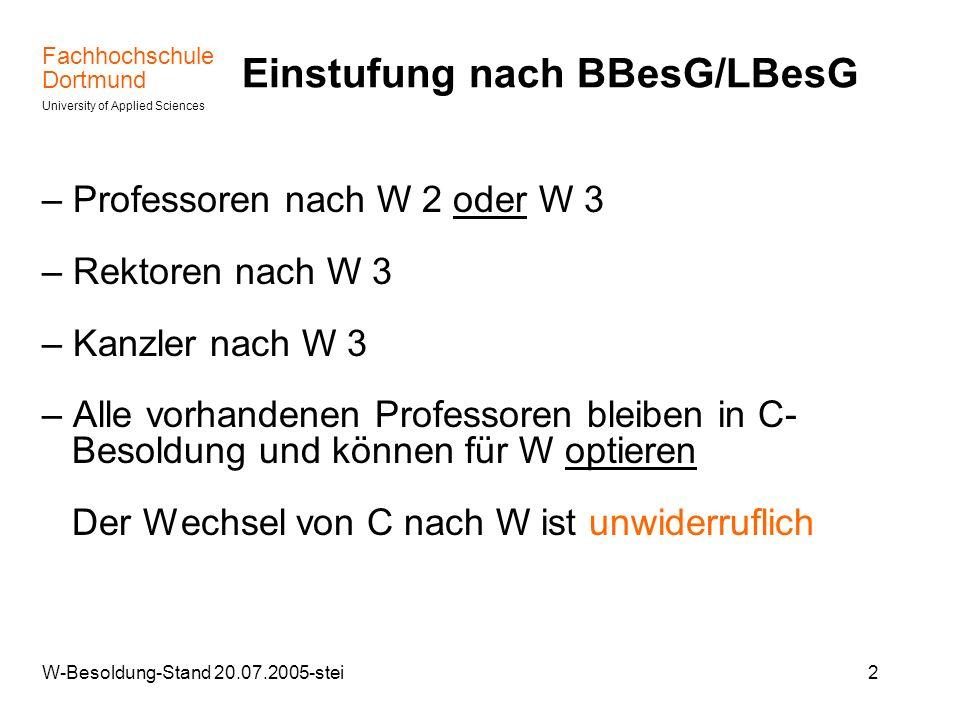 Fachhochschule Dortmund University of Applied Sciences W-Besoldung-Stand 20.07.2005-stei2 Einstufung nach BBesG/LBesG – Professoren nach W 2 oder W 3