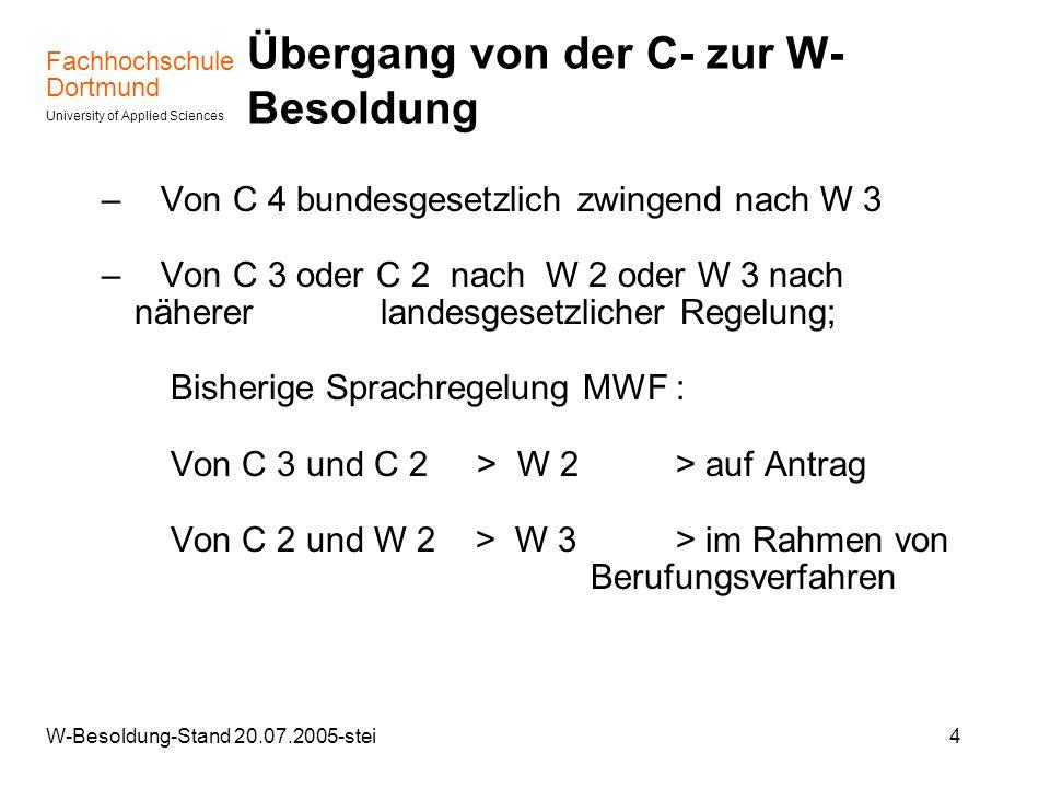 Fachhochschule Dortmund University of Applied Sciences W-Besoldung-Stand 20.07.2005-stei15 Zuständigkeit über die Gewährung der Leistungsbezüge Berufungs-oder Bleibe- Leistungsbezüge (§4 HLeistBVO) –Rektor auf Vorschlag oder nach Anhörung der Dekane/Dekanin Besondere Leistungsbezüge (§5 HLeistBVO) –Rektor auf Vorschlag oder nach Anhörung der Dekane/Dekanin Funktions-Leistungsbezüge ( §7 HLeistBVO) –MIWFT für Rektor und Kanzler –Rektorfür Prorektorin/Prorektor, Dekanin/Dekan sowie Funktionsträgerinnen/ Funktionsträger mit vergleichbarer Belastung und Verantwortung Forschungs-und Lehrzulage (§9 HLeistBVO ) –Rektor im Einvernehmen mit dem Drittmittelgeber