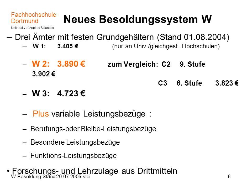 Fachhochschule Dortmund University of Applied Sciences W-Besoldung-Stand 20.07.2005-stei7 Berufungs- und Bleibe- Leistungsbezüge ( §4 HLeistBVO) Zulagen bei Berufungs- oder Bleibeverhandlungen Gewährung in der Regel unbefristet und als laufender Bezug (§12 LBesG) Unbefristet gewährte Zulage kann an regelmäßigen Besoldungsanpassungen teilnehmen (§12 LBesG) Bleibe-Leistungsbezüge setzten Ruf einer anderen Hochschule oder Einstellungsangebot eines anderen Arbeitgebers voraus (§ 12 LBesG) Neue oder höhere Leistungsbezüge bei neuem Ruf frühestens nach Ablauf von 3 Jahren seit letzter Gewährung