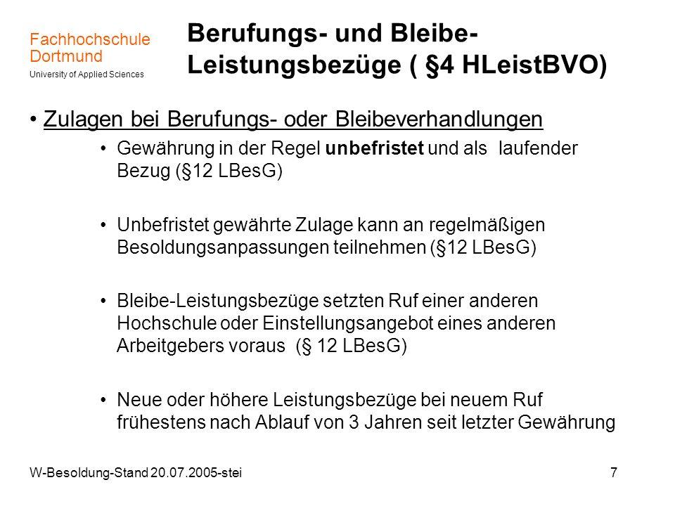 Fachhochschule Dortmund University of Applied Sciences W-Besoldung-Stand 20.07.2005-stei8 Besondere Leistungsbezüge (§ 5 HLeistBVO) Für längerfristig erbrachte besondere Leistungen in den Bereichen Forschung, Lehre, Kunst, Weiterbildung und Nachwuchsförderung –Gewährung soll nicht vor Ablauf von 5 Jahren seit Erstberufung zugestanden werden (§ 12 Abs.2 LBesG) –Zulage als laufende monatliche Zahlung bis zu max.