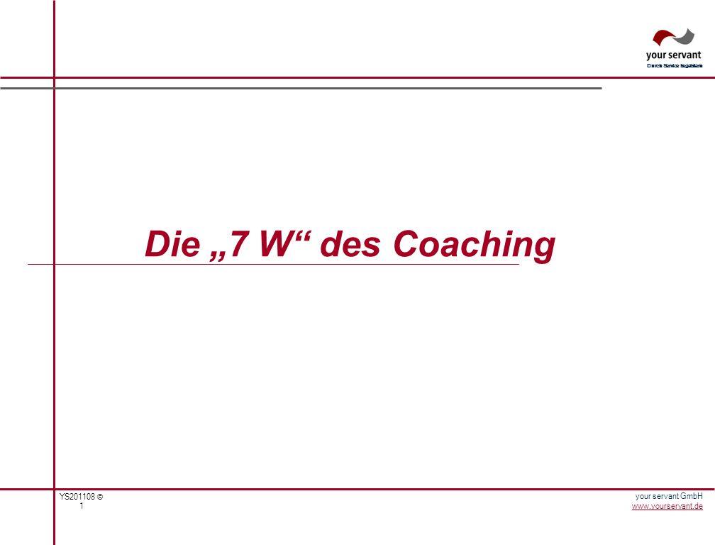 YS201108 © 2 Durch Service begeistern your servant GmbH www.yourservant.de Liebe Klientin *, lieber Klient, auf den folgenden Seiten lade ich Sie zu einer kleinen Exkursion zu den 7 W-Fragen des Coaching ein.