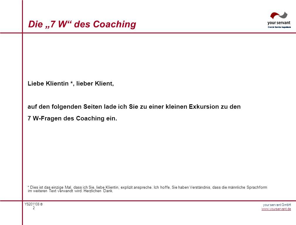 YS201108 © 3 Durch Service begeistern your servant GmbH www.yourservant.de Die 7 W des Coaching Wer macht es.