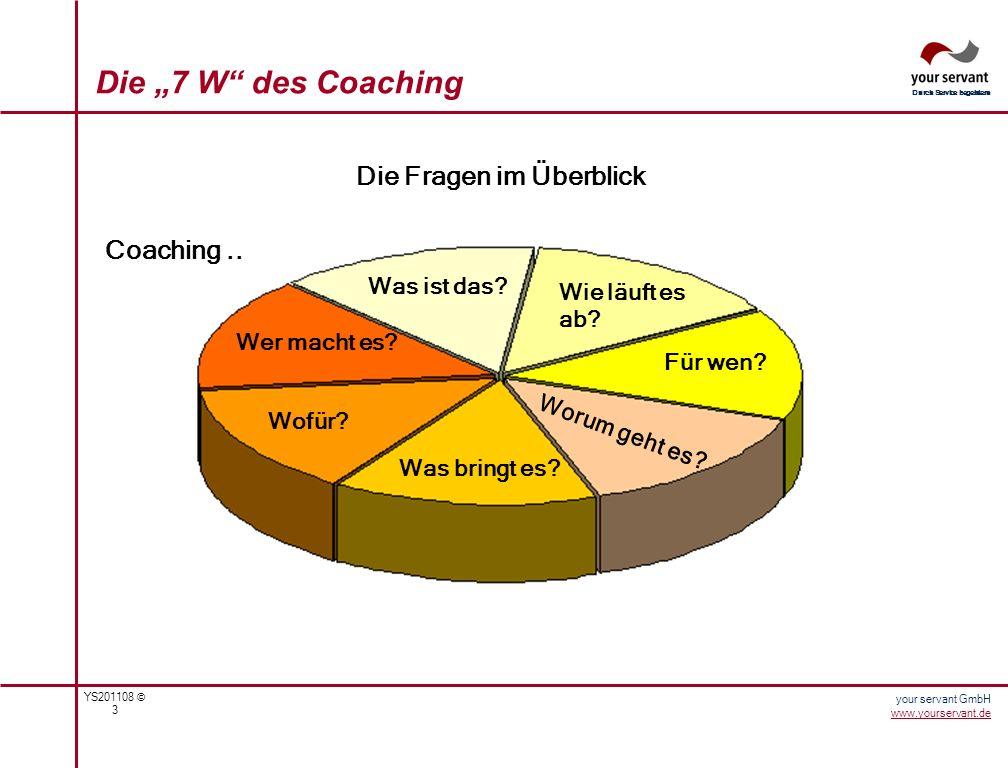 YS201108 © 4 Durch Service begeistern your servant GmbH www.yourservant.de Der Coach begleitet den Klienten – zeitlich begrenzt - auf dessen Weg nach einer Klärung seines Anliegens (ziel- und lösungs- orientiert).