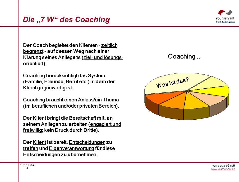 YS201108 © 4 Durch Service begeistern your servant GmbH www.yourservant.de Der Coach begleitet den Klienten – zeitlich begrenzt - auf dessen Weg nach
