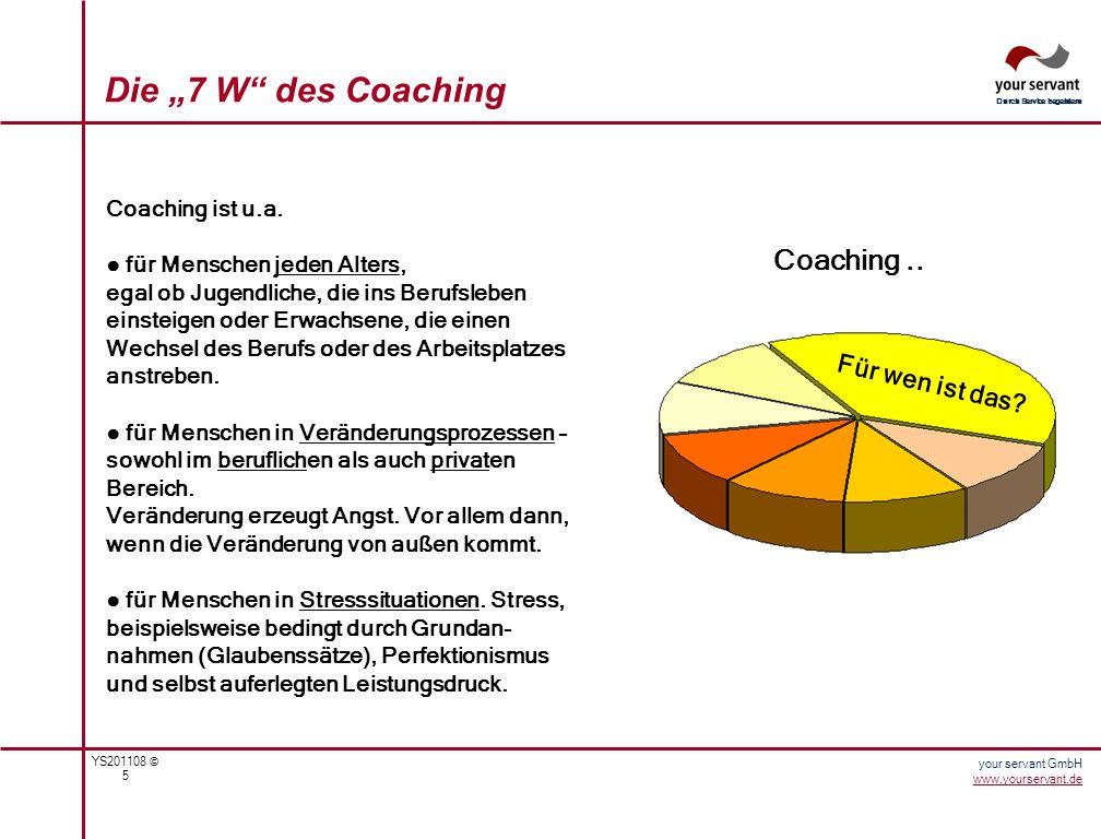 YS201108 © 5 Durch Service begeistern your servant GmbH www.yourservant.de Coaching ist u.a. für Menschen jeden Alters, egal ob Jugendliche, die ins B