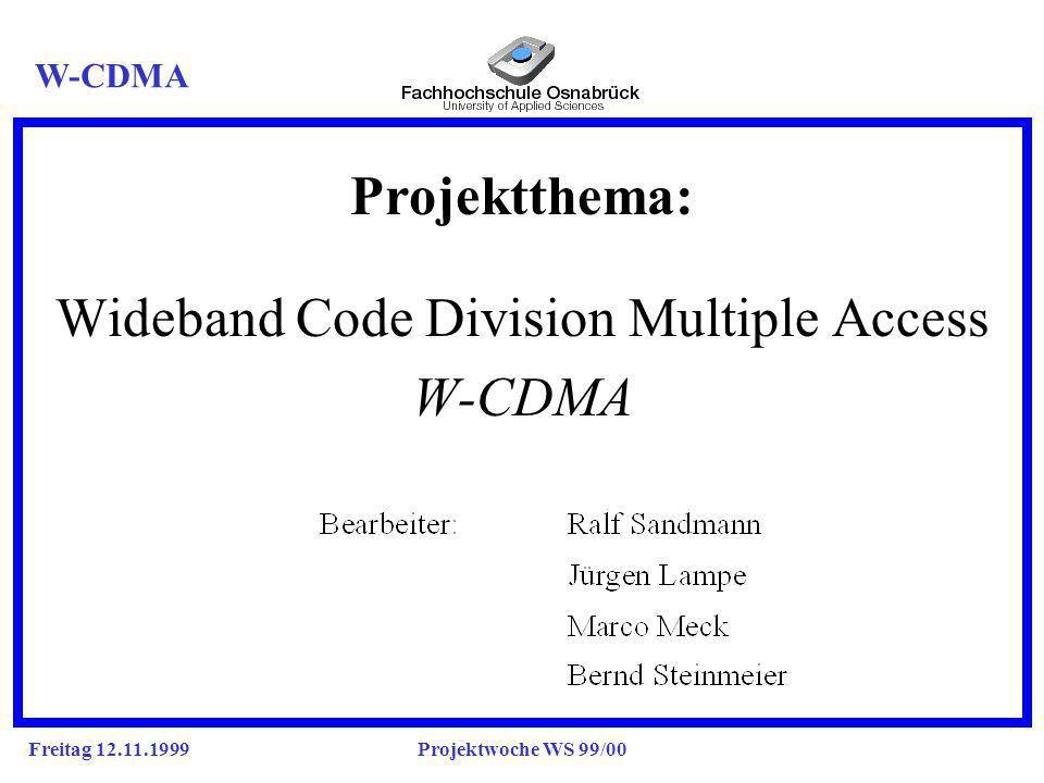 Freitag 12.11.1999Projektwoche WS 99/00 CDMA ist einen Spread Spectrum Technologie, das heißt alle Teilnehmer versenden das vergleichsweise schmalbandige Funksignal gleichzeitig in einem breiten Frequenzspektrum.