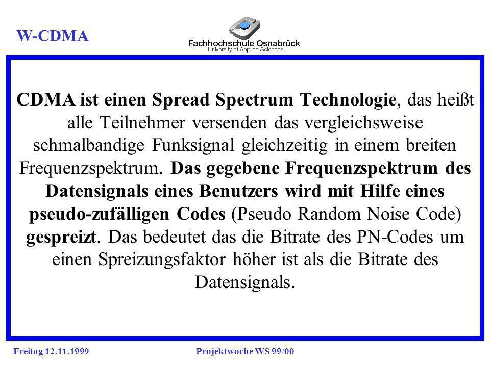 Freitag 12.11.1999Projektwoche WS 99/00 Technisches Prinzip der CDMA-Übertragungstechnik W-CDMA