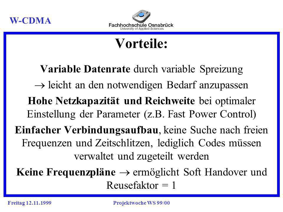 Freitag 12.11.1999Projektwoche WS 99/00 Vorteile: e Variable Datenrate durch variable Spreizung leicht an den notwendigen Bedarf anzupassen Hohe Netzkapazität und Reichweite bei optimaler Einstellung der Parameter (z.B.