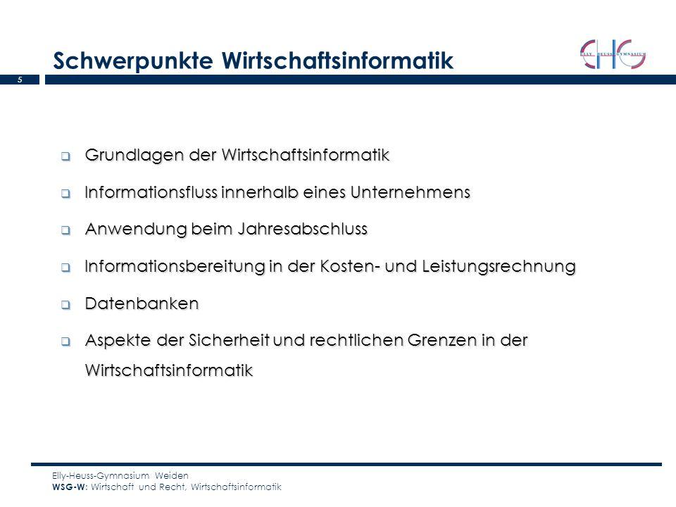 5 Schwerpunkte Wirtschaftsinformatik Elly-Heuss-Gymnasium Weiden WSG-W : Wirtschaft und Recht, Wirtschaftsinformatik Grundlagen der Wirtschaftsinforma