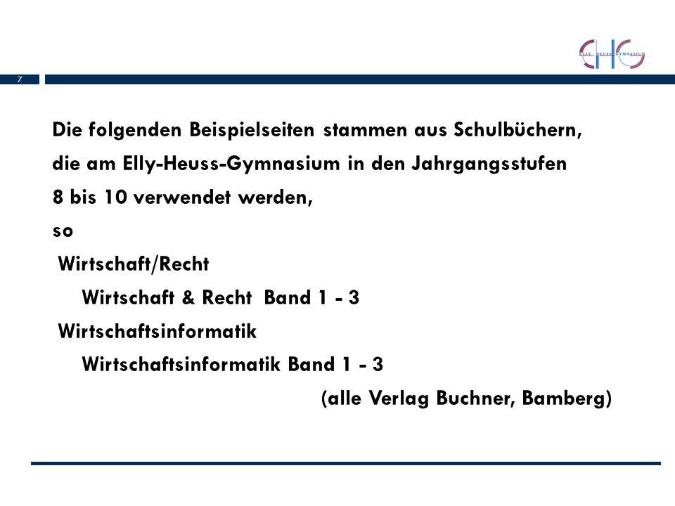 7 Die folgenden Beispielseiten stammen aus Schulbüchern, die am Elly-Heuss-Gymnasium in den Jahrgangsstufen 8 bis 10 verwendet werden, so Wirtschaft/R