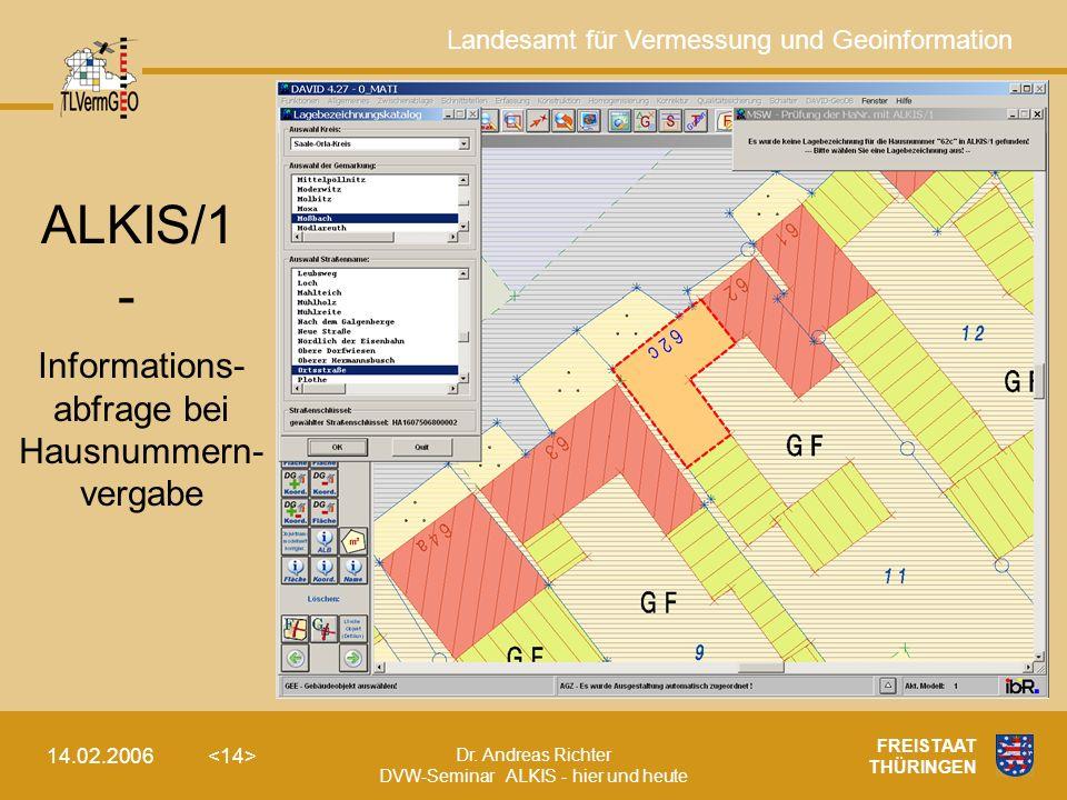 Landesamt für Vermessung und Geoinformation Dr. Andreas Richter DVW-Seminar ALKIS - hier und heute 14.02.2006 FREISTAAT THÜRINGEN - Informations- abfr