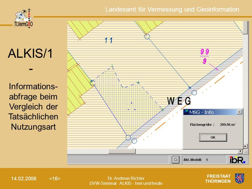Landesamt für Vermessung und Geoinformation Dr. Andreas Richter DVW-Seminar ALKIS - hier und heute 14.02.2006 FREISTAAT THÜRINGEN ALKIS/1 - Informatio