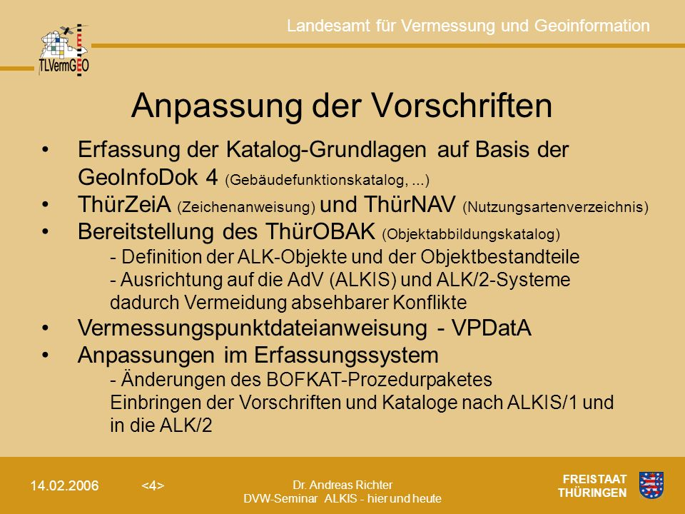 Landesamt für Vermessung und Geoinformation Dr. Andreas Richter DVW-Seminar ALKIS - hier und heute 14.02.2006 FREISTAAT THÜRINGEN Anpassung der Vorsch