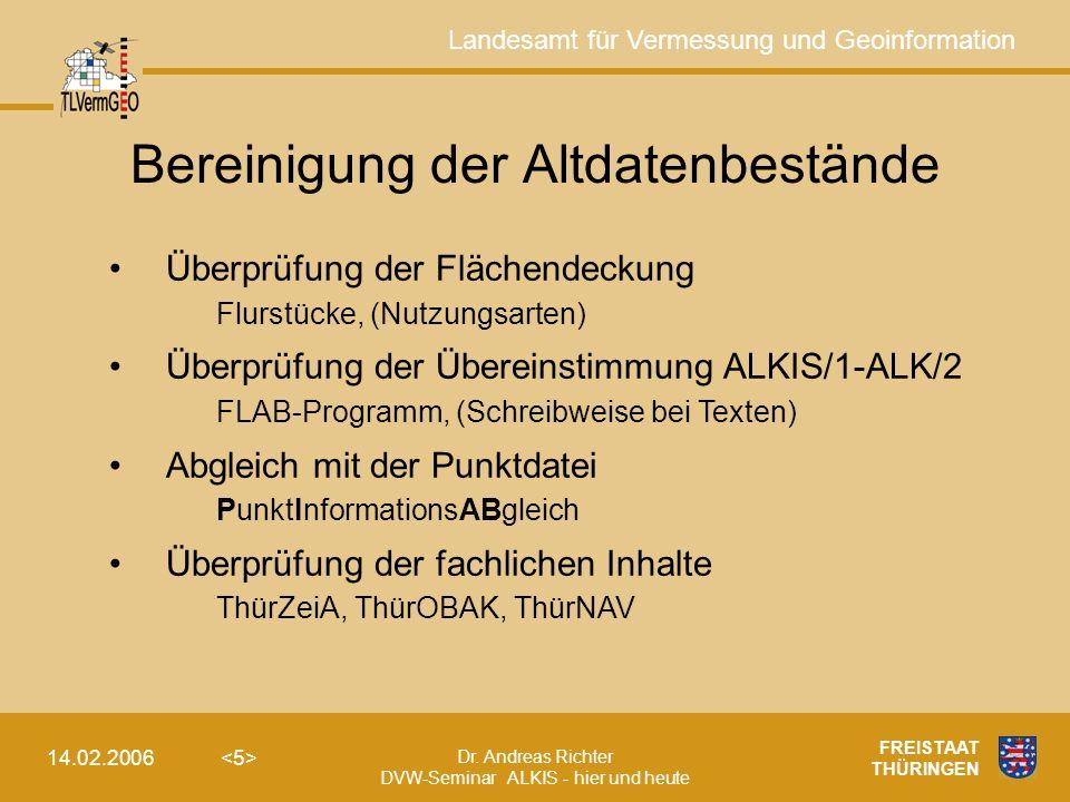 Landesamt für Vermessung und Geoinformation Dr. Andreas Richter DVW-Seminar ALKIS - hier und heute 14.02.2006 FREISTAAT THÜRINGEN Bereinigung der Altd