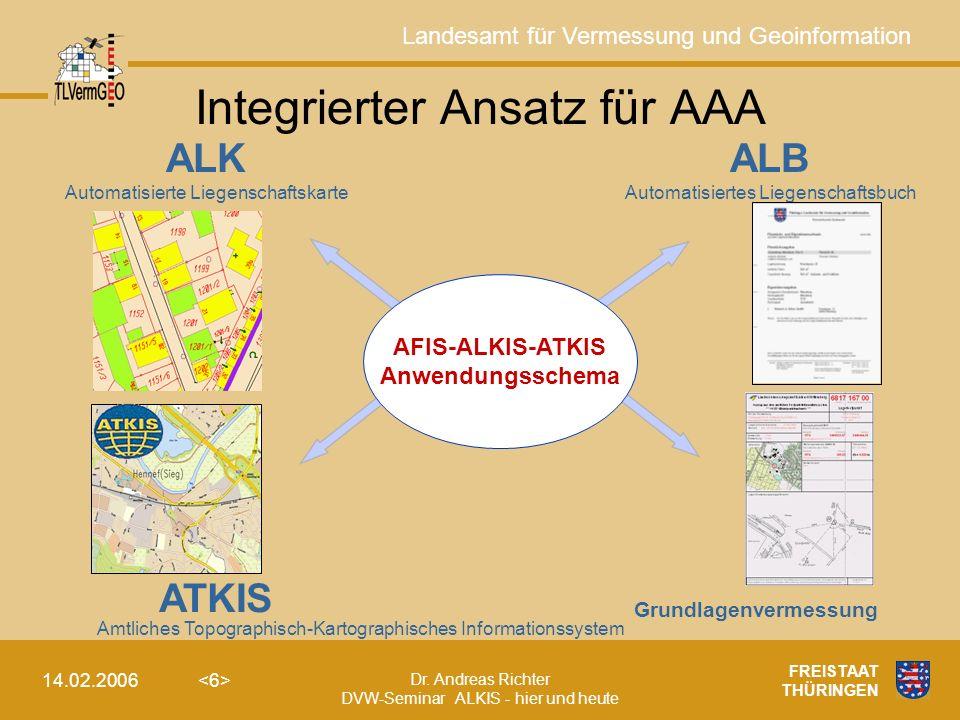Landesamt für Vermessung und Geoinformation Dr. Andreas Richter DVW-Seminar ALKIS - hier und heute 14.02.2006 FREISTAAT THÜRINGEN Integrierter Ansatz