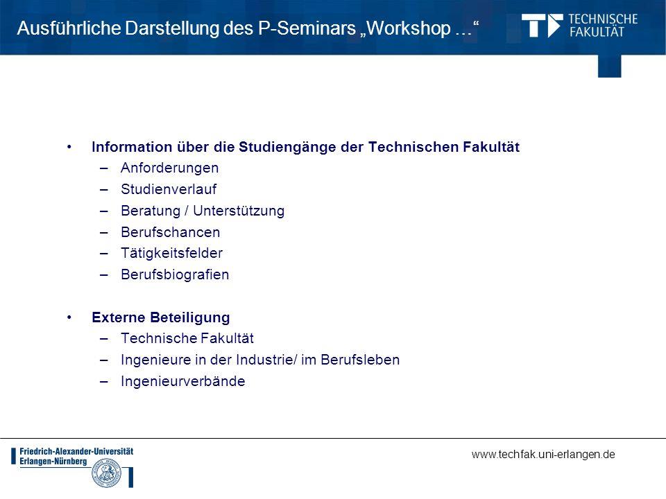 www.techfak.uni-erlangen.de Ausführliche Darstellung des P-Seminars Workshop … Information über die Studiengänge der Technischen Fakultät –Anforderung