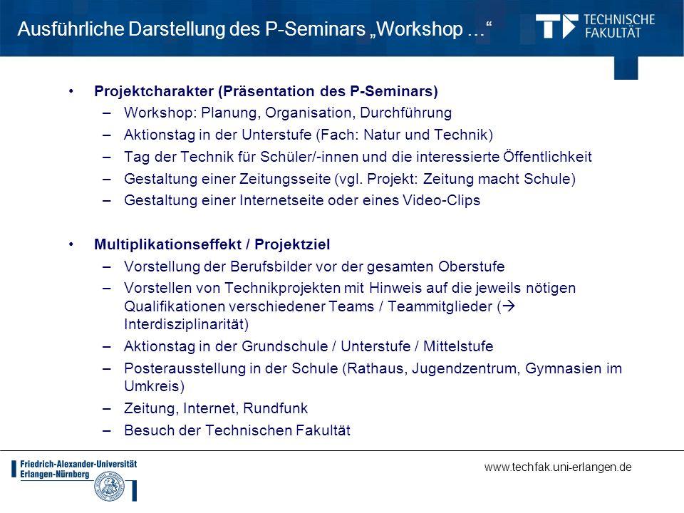 www.techfak.uni-erlangen.de Ausführliche Darstellung des P-Seminars Workshop … Projektcharakter (Präsentation des P-Seminars) –Workshop: Planung, Orga