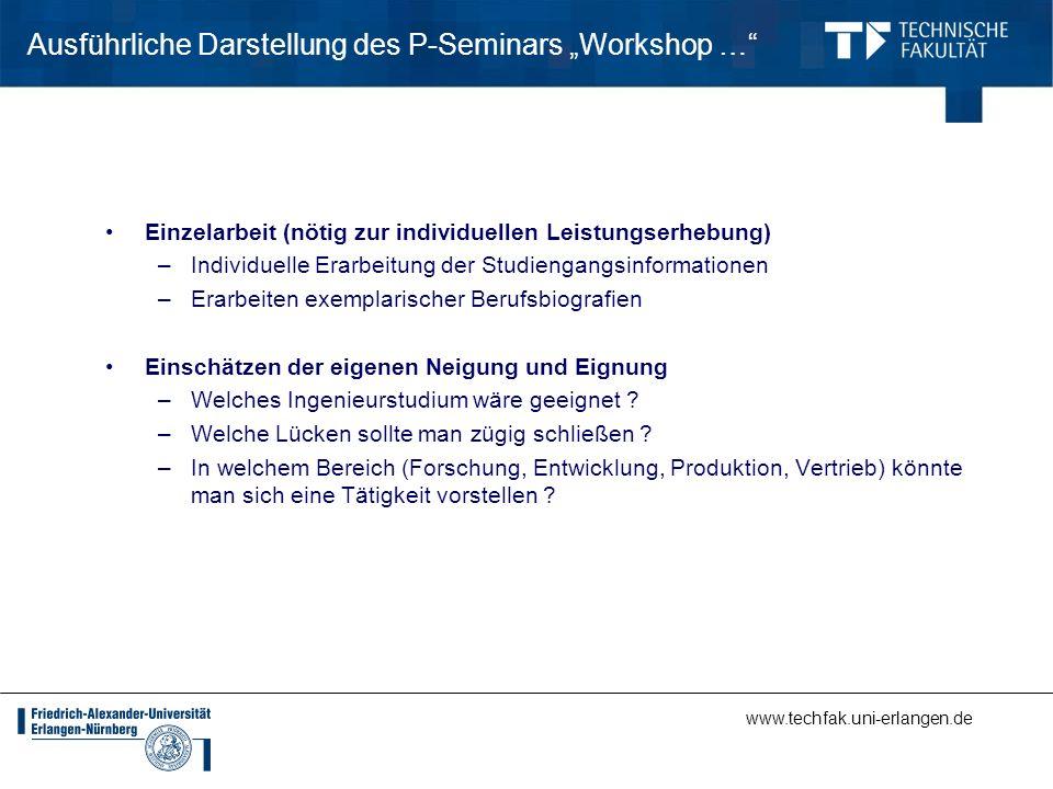www.techfak.uni-erlangen.de Ausführliche Darstellung des P-Seminars Workshop … Einzelarbeit (nötig zur individuellen Leistungserhebung) –Individuelle