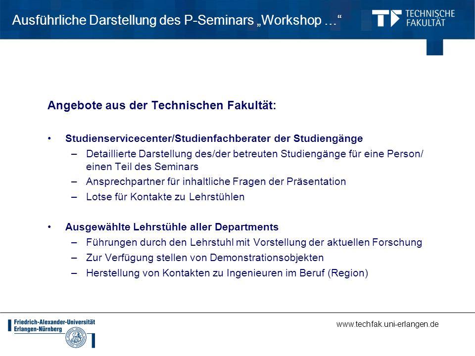www.techfak.uni-erlangen.de Ausführliche Darstellung des P-Seminars Workshop … Angebote aus der Technischen Fakultät: Studienservicecenter/Studienfach