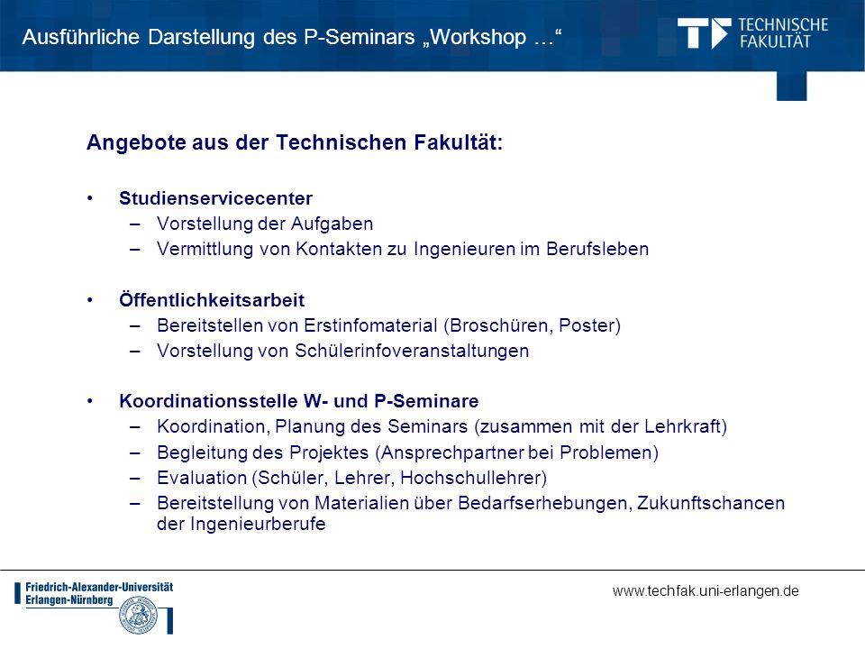 www.techfak.uni-erlangen.de Ausführliche Darstellung des P-Seminars Workshop … Angebote aus der Technischen Fakultät: Studienservicecenter –Vorstellun