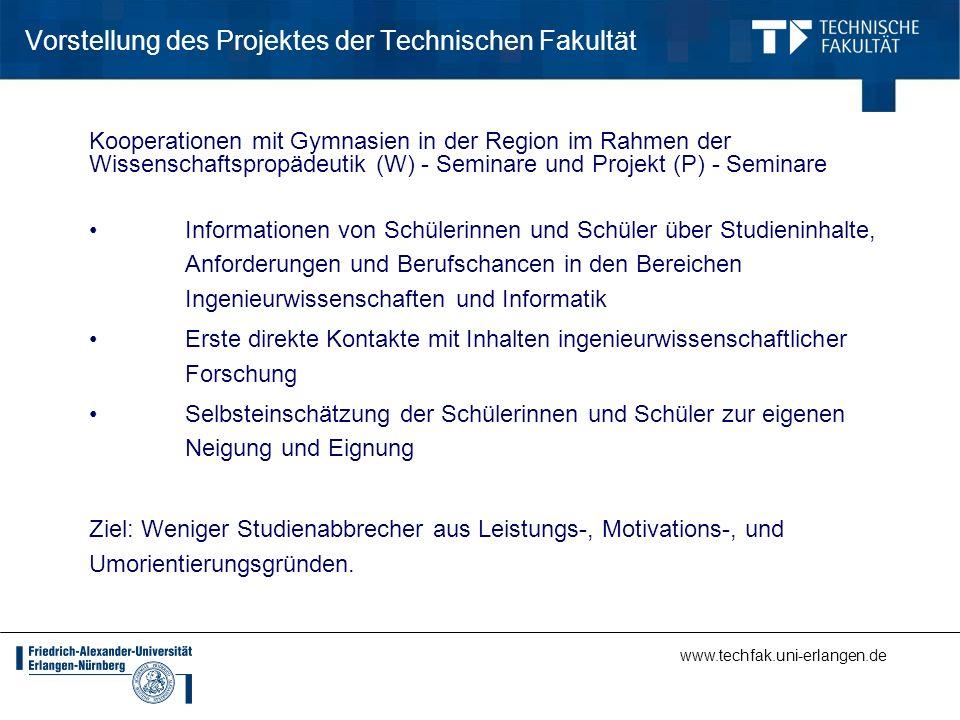 www.techfak.uni-erlangen.de Vorstellung des Projektes der Technischen Fakultät Kooperationen mit Gymnasien in der Region im Rahmen der Wissenschaftspr