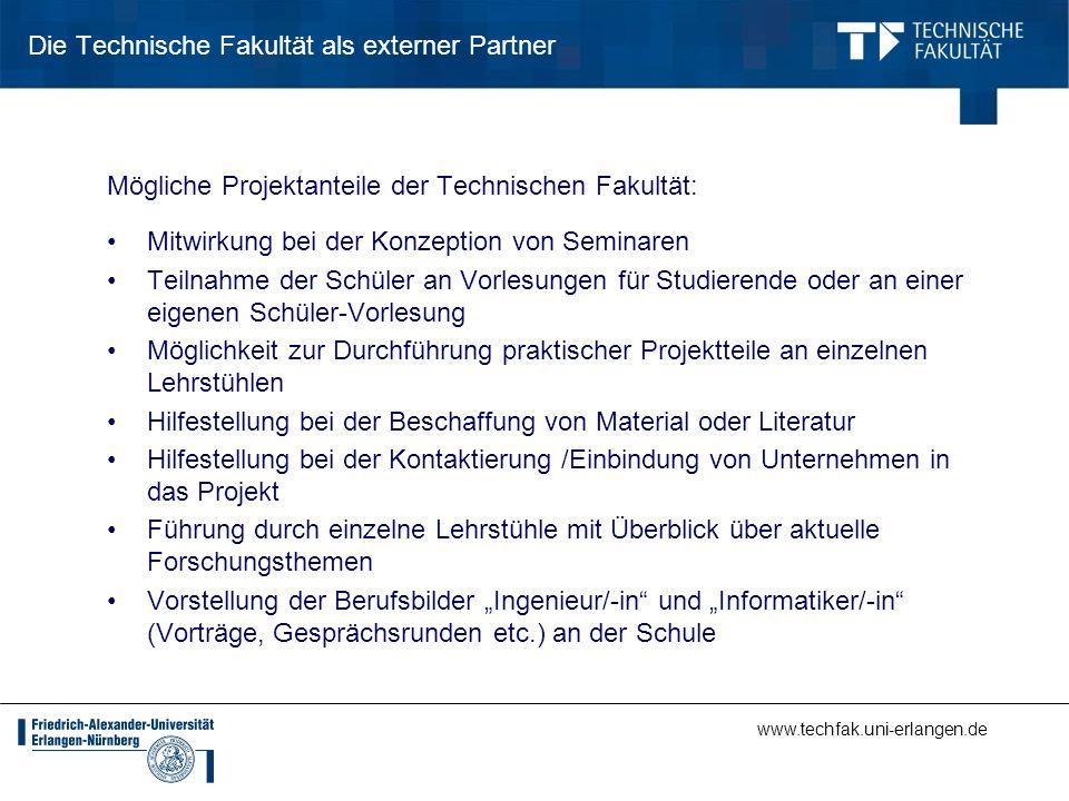 www.techfak.uni-erlangen.de Die Technische Fakultät als externer Partner Mögliche Projektanteile der Technischen Fakultät: Mitwirkung bei der Konzepti