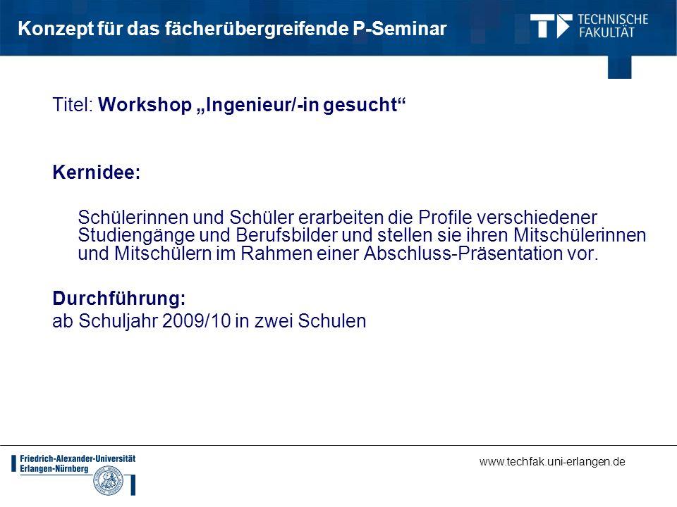 www.techfak.uni-erlangen.de Konzept für das fächerübergreifende P-Seminar Umsetzung: Studiengangsprofile werden anhand von Informationsmaterialien und im Gespräch mit Studienfachberatern erarbeitet.