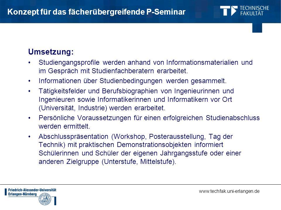 www.techfak.uni-erlangen.de Konzept für das fächerübergreifende P-Seminar Umsetzung: Studiengangsprofile werden anhand von Informationsmaterialien und