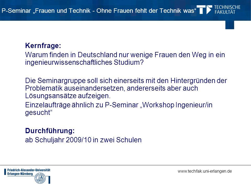 www.techfak.uni-erlangen.de P-Seminar Frauen und Technik - Ohne Frauen fehlt der Technik was Kernfrage: Warum finden in Deutschland nur wenige Frauen