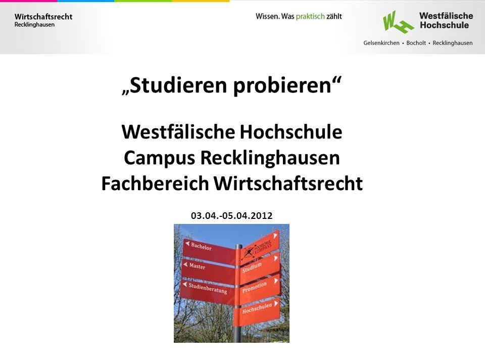 Studieren probieren Westfälische Hochschule Campus Recklinghausen Fachbereich Wirtschaftsrecht 03.04.-05.04.2012