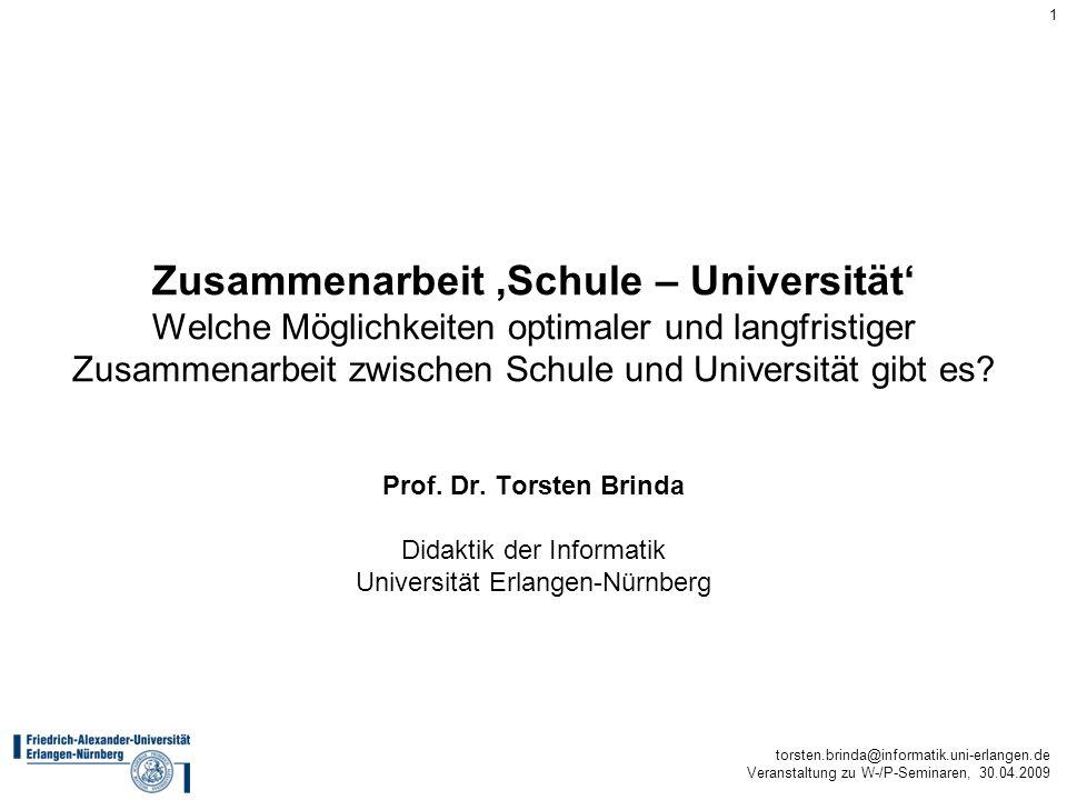 torsten.brinda@informatik.uni-erlangen.de Veranstaltung zu W-/P-Seminaren, 30.04.2009 1 Zusammenarbeit Schule – Universität Welche Möglichkeiten optim