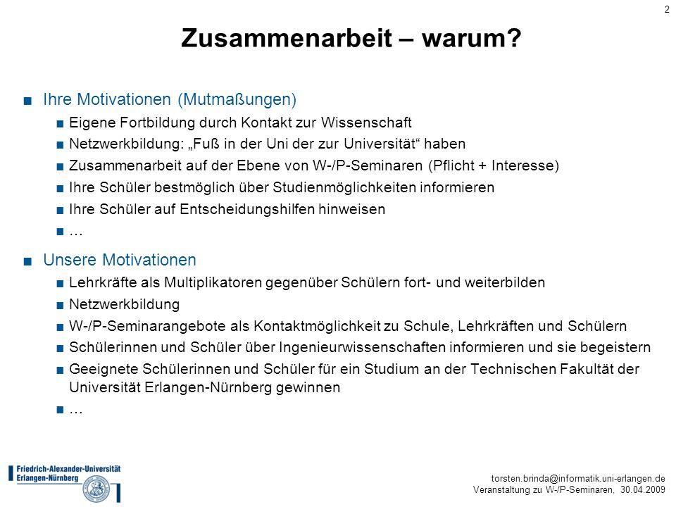 torsten.brinda@informatik.uni-erlangen.de Veranstaltung zu W-/P-Seminaren, 30.04.2009 2 Zusammenarbeit – warum? Ihre Motivationen (Mutmaßungen) Eigene