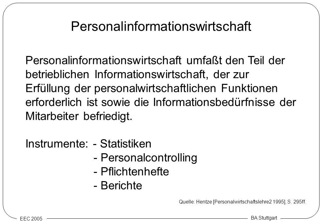 EEC 2005 BA Stuttgart Personalinformationswirtschaft Personalinformationswirtschaft umfaßt den Teil der betrieblichen Informationswirtschaft, der zur