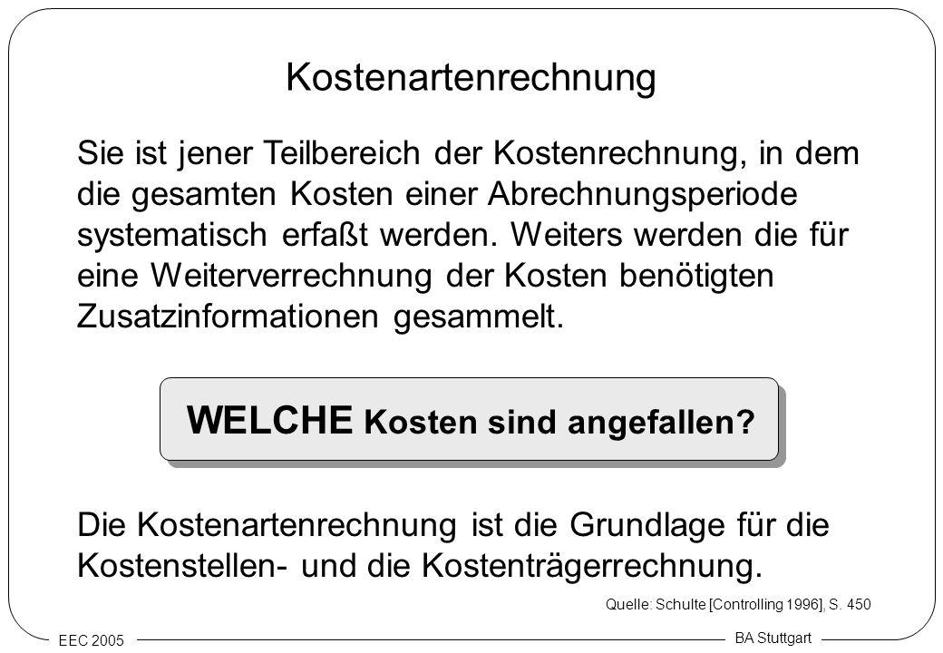 EEC 2005 BA Stuttgart Kostenartenrechnung Sie ist jener Teilbereich der Kostenrechnung, in dem die gesamten Kosten einer Abrechnungsperiode systematis