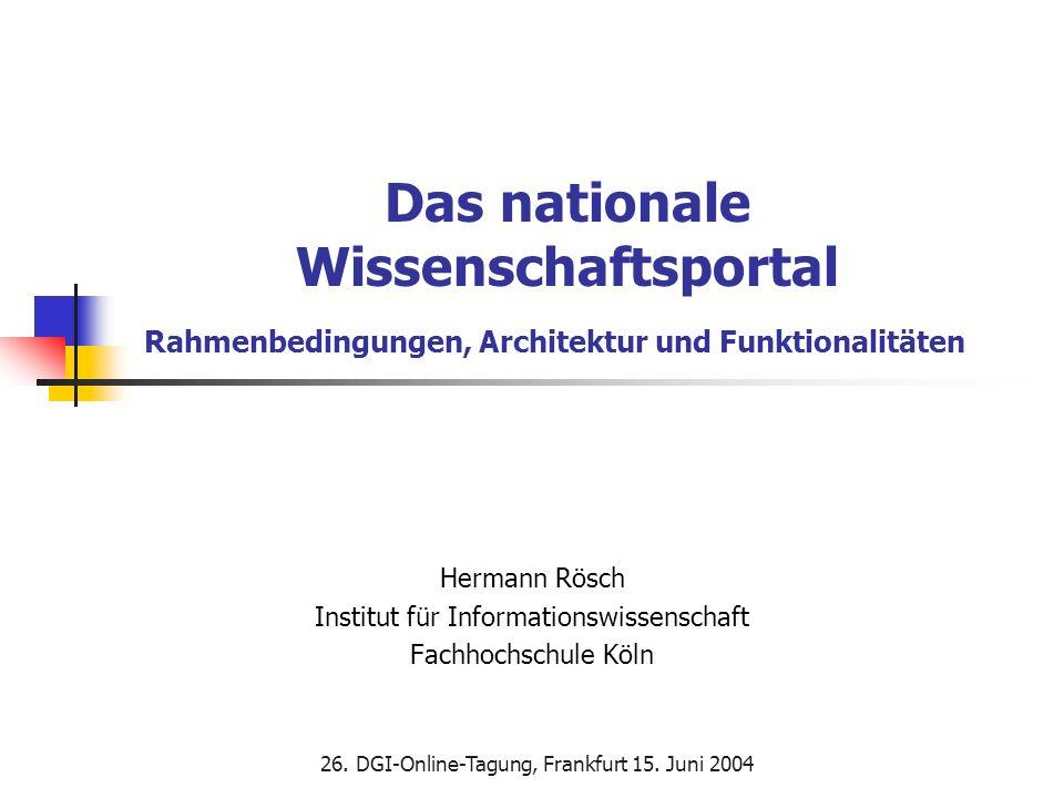 Rahmenbedingungen, Architektur und Funktionalitäten 26. DGI-Online-Tagung, Frankfurt 15. Juni 2004 Hermann Rösch Institut für Informationswissenschaft