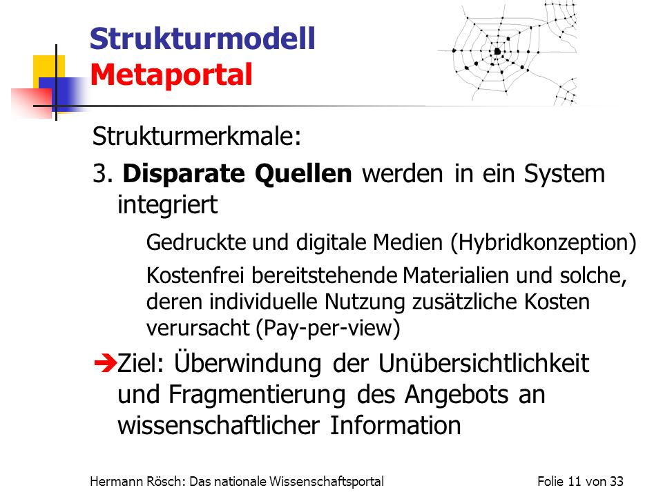 Hermann Rösch: Das nationale WissenschaftsportalFolie 11 von 33 Strukturmodell Metaportal Strukturmerkmale: 3. Disparate Quellen werden in ein System