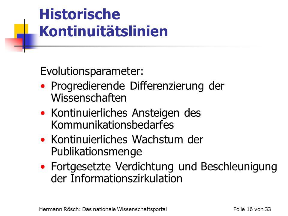 Hermann Rösch: Das nationale WissenschaftsportalFolie 16 von 33 Historische Kontinuitätslinien Evolutionsparameter: Progredierende Differenzierung der
