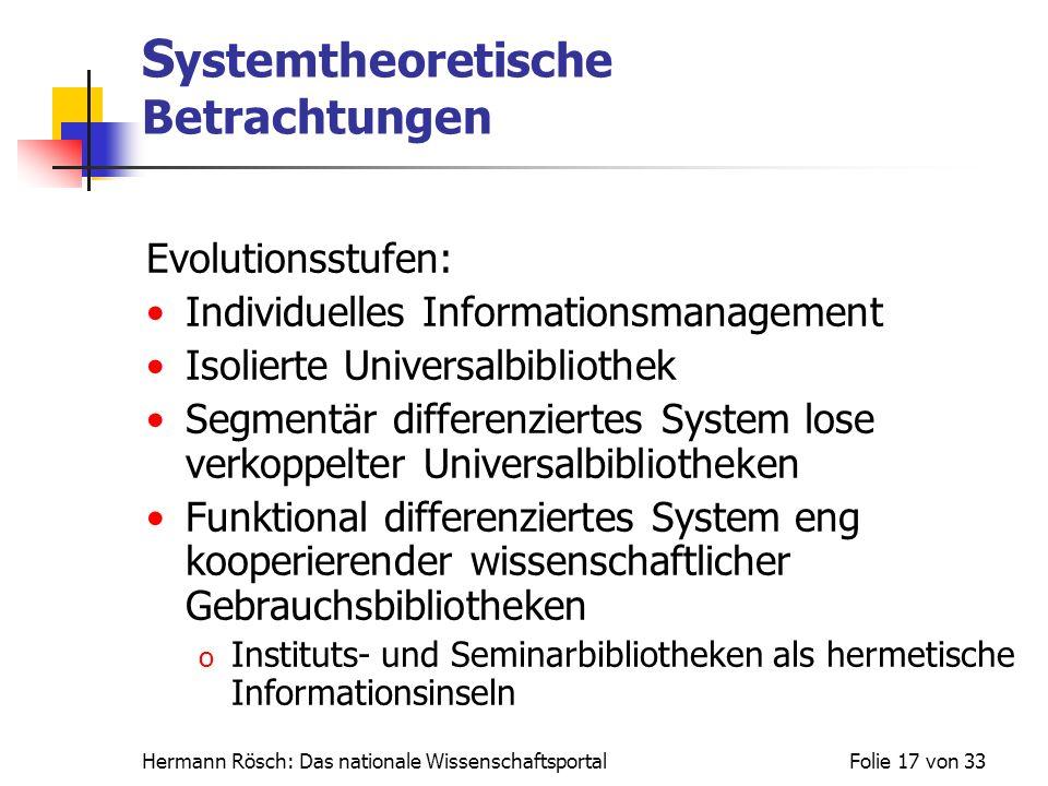 Hermann Rösch: Das nationale WissenschaftsportalFolie 17 von 33 S ystemtheoretische Betrachtungen Evolutionsstufen: Individuelles Informationsmanageme