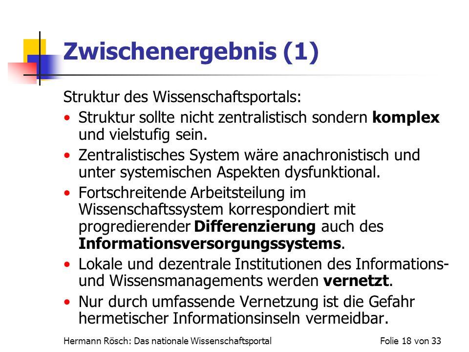Hermann Rösch: Das nationale WissenschaftsportalFolie 18 von 33 Zwischenergebnis (1) Struktur des Wissenschaftsportals: Struktur sollte nicht zentrali
