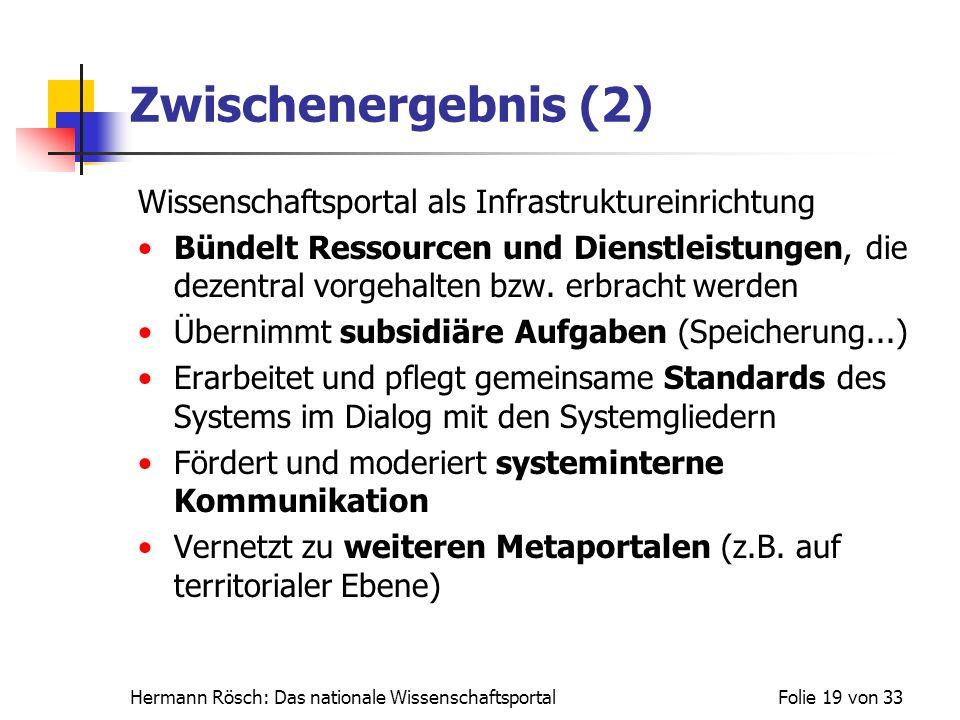 Hermann Rösch: Das nationale WissenschaftsportalFolie 19 von 33 Zwischenergebnis (2) Wissenschaftsportal als Infrastruktureinrichtung Bündelt Ressourc
