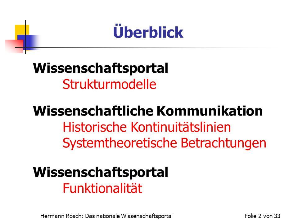 Hermann Rösch: Das nationale WissenschaftsportalFolie 2 von 33 Überblick Wissenschaftliche Kommunikation Historische Kontinuitätslinien Systemtheoreti