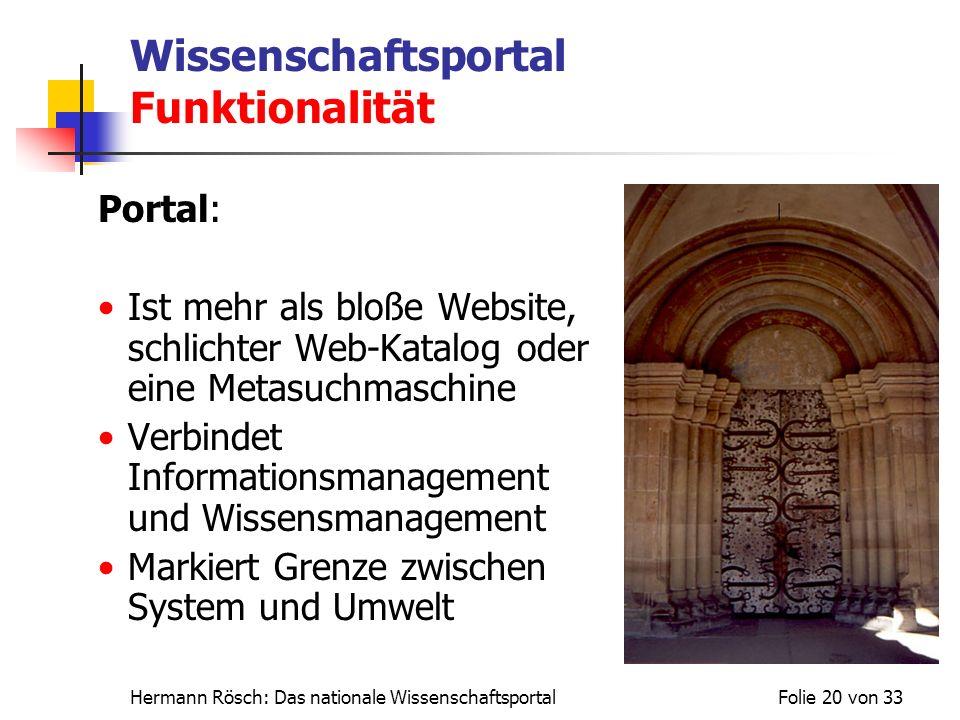 Hermann Rösch: Das nationale WissenschaftsportalFolie 20 von 33 Wissenschaftsportal Funktionalität Portal: Ist mehr als bloße Website, schlichter Web-