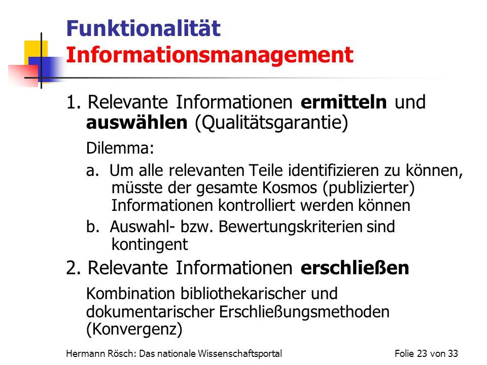 Hermann Rösch: Das nationale WissenschaftsportalFolie 23 von 33 Funktionalität Informationsmanagement 1. Relevante Informationen ermitteln und auswähl