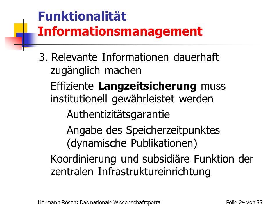 Hermann Rösch: Das nationale WissenschaftsportalFolie 24 von 33 Funktionalität Informationsmanagement 3. Relevante Informationen dauerhaft zugänglich