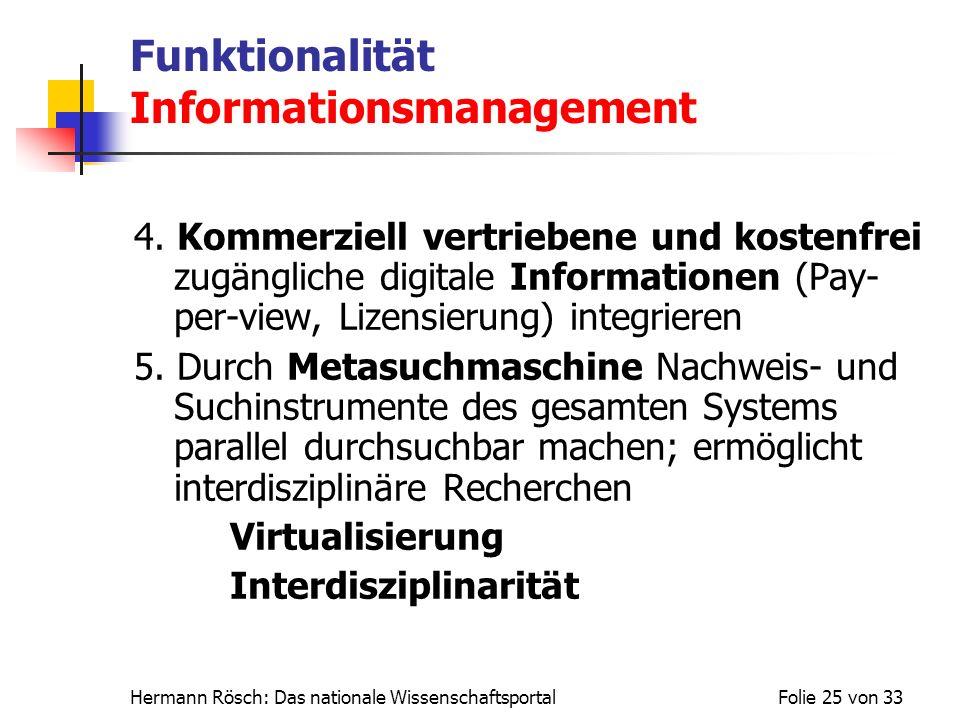 Hermann Rösch: Das nationale WissenschaftsportalFolie 25 von 33 Funktionalität Informationsmanagement 4. Kommerziell vertriebene und kostenfrei zugäng