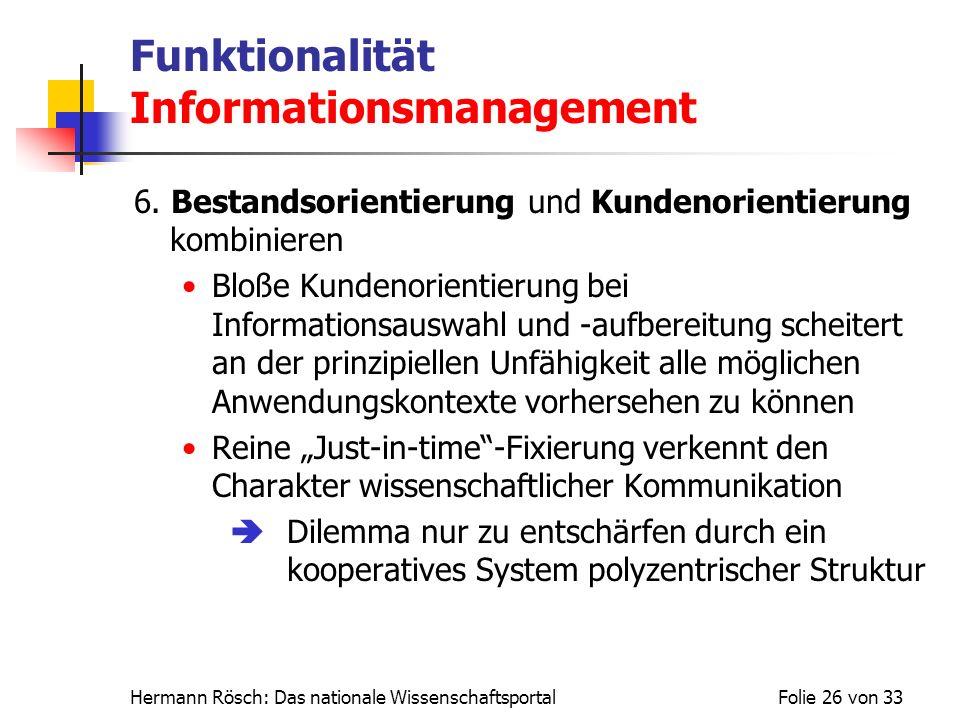 Hermann Rösch: Das nationale WissenschaftsportalFolie 26 von 33 Funktionalität Informationsmanagement 6. Bestandsorientierung und Kundenorientierung k