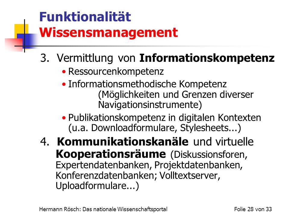 Hermann Rösch: Das nationale WissenschaftsportalFolie 28 von 33 Funktionalität Wissensmanagement 3. Vermittlung von Informationskompetenz Ressourcenko