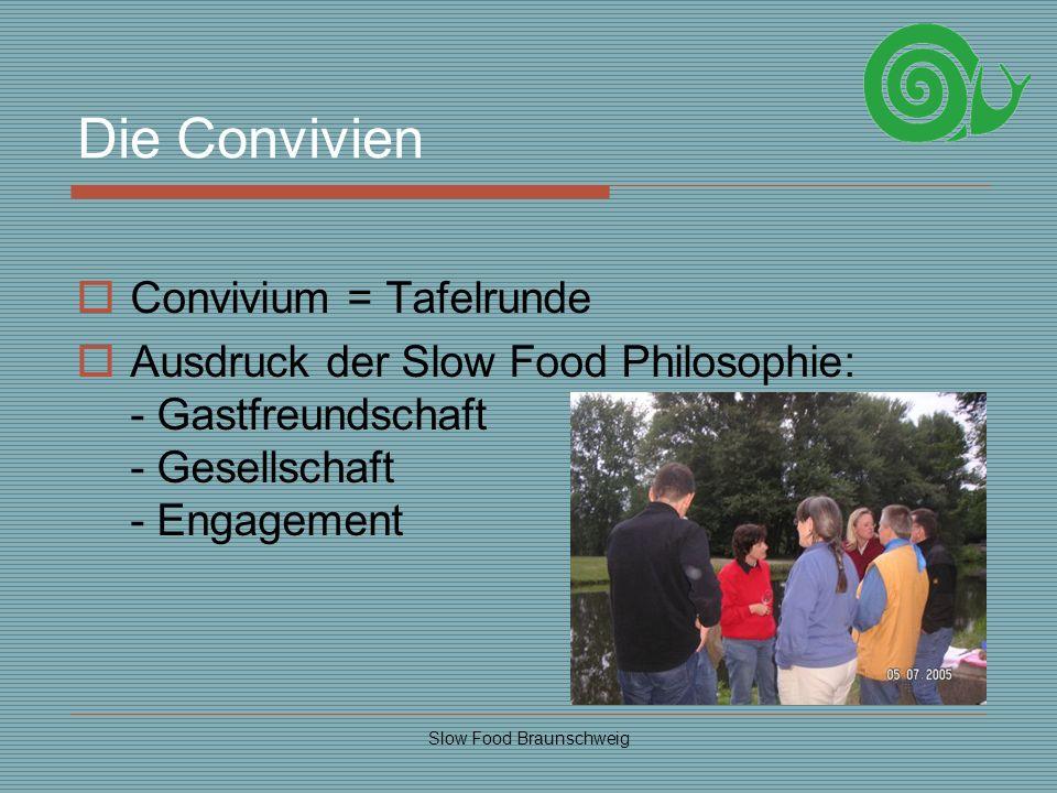Slow Food Braunschweig Die Convivien Convivium = Tafelrunde Ausdruck der Slow Food Philosophie: - Gastfreundschaft - Gesellschaft - Engagement